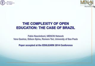 THE COMPLEXITY OF OPEN EDUCATION: THE CASE OF BRAZIL Fabio Nascimbeni, MENON Network