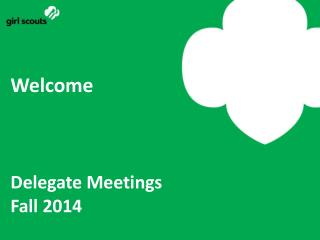 Welcome Delegate Meetings Fall 2014