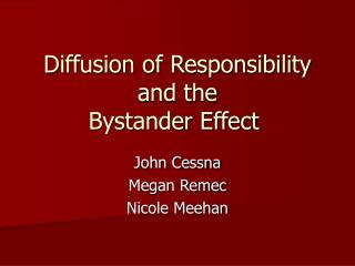 Diffusion of Responsibility and the  Bystander Effect