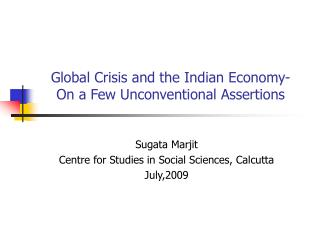 Global Crisis and the Indian Economy- On a Few Unconventional Assertions
