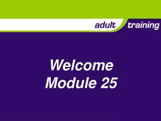 Welcome Module 25