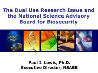 The Dual Use Research Issue and the National Science Advisory Board for Biosecurity