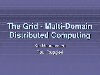 The Grid - Multi-Domain Distributed Computing