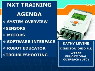 NXT TRAINING AGENDA  SYSTEM OVERVIEW SENSORS  MOTORS  SOFTWARE INTERFACE  ROBOT EDUCATOR