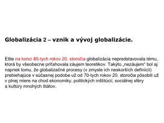 """Aká je postupnosť krokov, ktorými """"prichádzala"""" globalizácia?"""