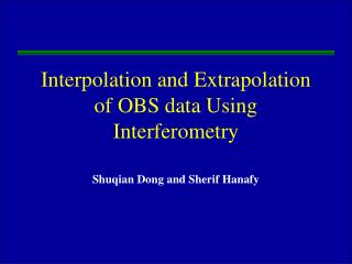 Interpolation and Extrapolation of OBS data Using Interferometry