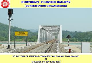 NORTHEAST  FRONTIER RAILWAY ( CONSTRUCTION ORGANISATION )