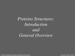 Proteins Structures: Introduction  and  General Overview