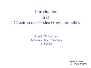 Introduction à  la  D é tection des Ondes Gravitationelles