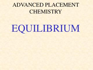 ADVANCED PLACEMENT CHEMISTRY EQUILIBRIUM