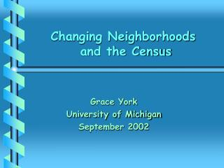 Changing Neighborhoods  and the Census