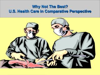Why Not The Best? U.S. Health Care in Comparative Perspective