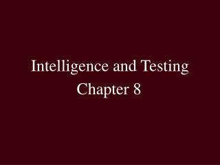 Intelligence and Testing