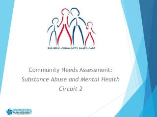 Community Needs Assessment: Substance Abuse and Mental Health Circuit  2