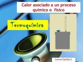 Calor asociado a un proceso químico o  físico