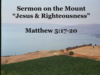 """Sermon on the Mount """"Jesus & Righteousness"""" Matthew 5:17-20"""