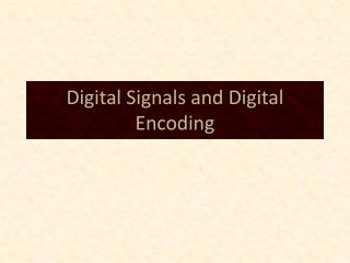 Digital Signals and Digital Encoding