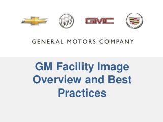 GM Facility  Image Overview and  Best  Practices