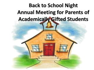 Back to School Night  Annual Meeting for Parents of Academically Gifted Students