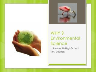 WHY ? Environmental Science