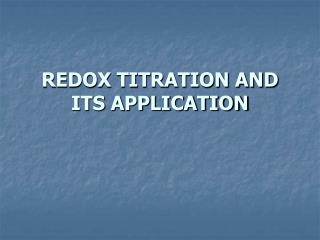 REDOX TITRATION AND ITS APPLICATION