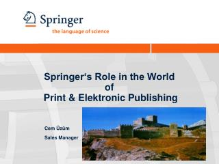 Springer's Role in the World  of  Print & Elektronic Publishing