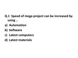 Q.1  Speed of mega project can be increased by using .. Automation Software Latest computers