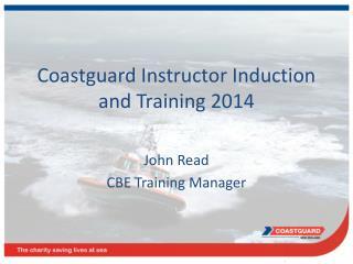 Coastguard Instructor Induction and Training 2014