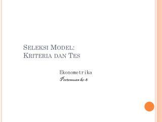 Seleksi  Model:  Kriteria dan Tes