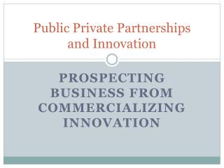 Public Private Partnerships  and Innovation