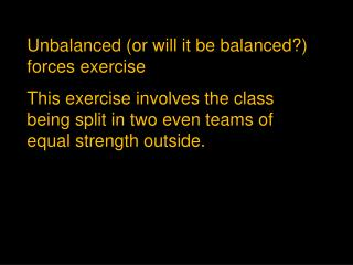 Unbalanced (or will it be balanced?) forces exercise