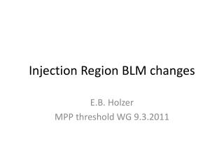 Injection Region BLM changes