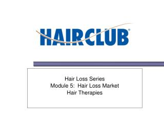 Hair Loss Series Module 5:  Hair Loss Market Hair Therapies