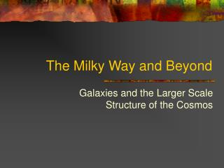The Milky Way and Beyond