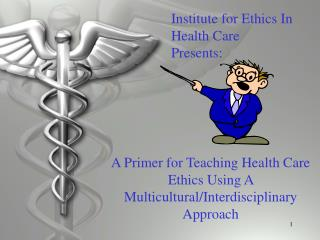 A Primer for Teaching Health Care Ethics Using A Multicultural/Interdisciplinary Approach