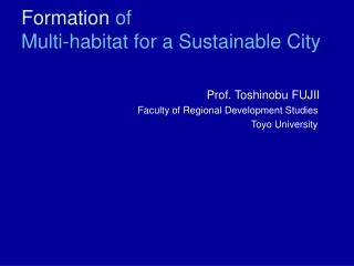 Formation  of   Multi-habitat for a Sustainable City