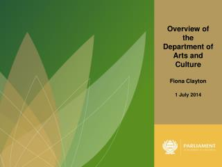 Overview of the Department of Arts and Culture Fiona Clayton 1 July 2014