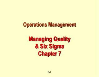 Operations Management Managing Quality & Six Sigma  Chapter 7