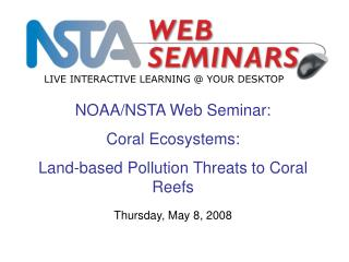NOAA/NSTA Web Seminar:  Coral Ecosystems:  Land-based Pollution Threats to Coral Reefs