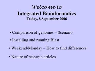 Welcome to Integrated Bioinformatics Friday, 8 September 2006