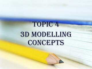 Topic 4 3d Modelling Concepts