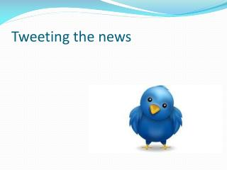 Tweeting the news