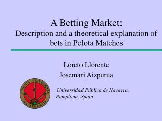 A Betting Market: Description and a theoretical explanation of bets in Pelota Matches