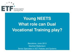 Young NEETS  What role can Dual  Vocational Training play?  Barcelona,  Junio  2013