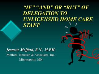 """IF"" ""AND"" OR ""BUT"" OF DELEGATION TO UNLICENSED HOME CARE STAFF"