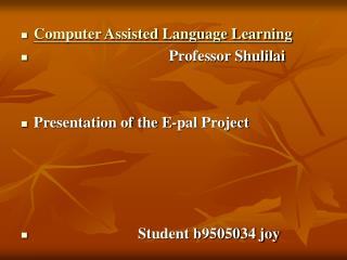 Computer Assisted Language Learning                                    Professor Shulilai