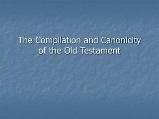 The Compilation and Canonicity of the Old Testament