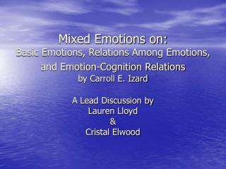Mixed Emotions on: Basic Emotions, Relations Among Emotions, and Emotion-Cognition Relations by Carroll E. Izard
