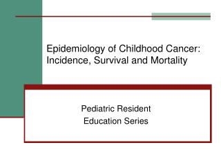 Epidemiology of Childhood Cancer: Incidence, Survival and Mortality