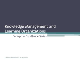 Knowledge Management and Learning Organizations